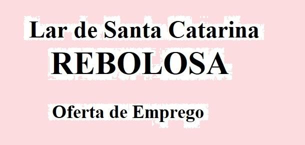 Rebolosa: Lar de Santa Catarina – Anúncio de Emprego